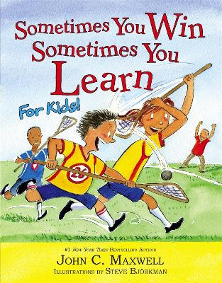 Sometimes You Win - Sometimes You Learn For Kids by John C. Maxwell, Steve Bjorkman