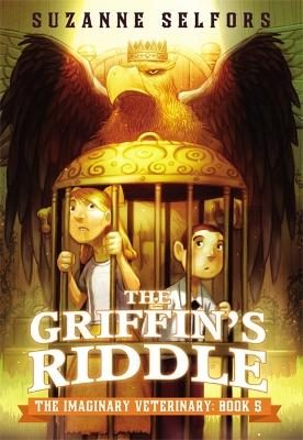 The Imaginary Veterinary: The Griffin's Riddle by Suzanne Selfors, Dan Santat