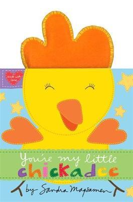 You're My Little Chickadee by Sandra Magsamen