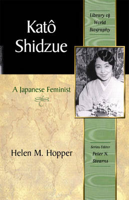 Kato Shidzue A Japanese Feminist (Library of World Biography Series) by Helen M. Hopper