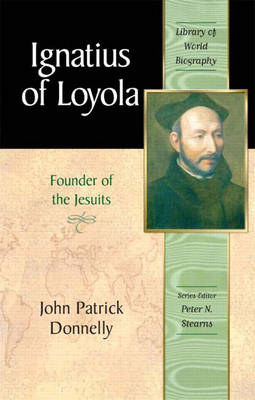 Ignatius of Loyola Founder of the Jesuits (Library of World Biography Series) by John Patrick, S. J. Donnelly