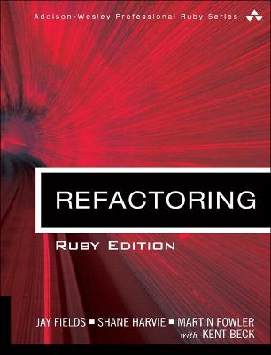 Refactoring Ruby Edition: Ruby Edition by Jay Fields, Shane Harvie, Martin Fowler, Kent Beck