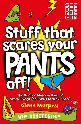 Stuff That Scares Your Pants Off! The Science Museum Book of Scary Things (and Ways to Avoid Them) by Glenn Murphy