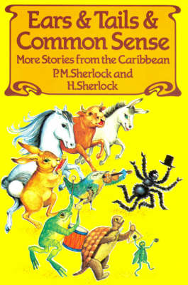 Ears and Tails and Common Sense More Stories from the Caribbean by Philip M. Sherlock, Hilary Sherlock