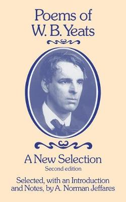 Poems of W.B. Yeats: A New Selection by A. Norman Jeffares, W. B. Yeats