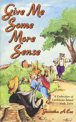 Give Me Some More Sense A Collection of Caribbean Island Folk Tales by J. Lee