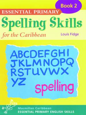 Essential Spelling for Caribbean Primary Schools by Louis Fidge
