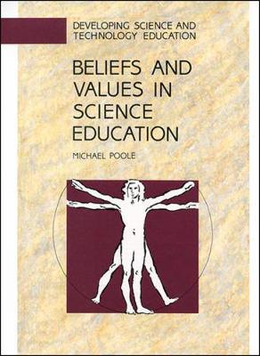 Beliefs and Values in Science Education by Michael Poole