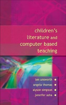 Children's Literature and Computer Based Teaching by Len Unsworth, Angela Thomas, Alyson M. Simpson, Jennifer L. Asha