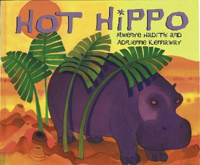 African Animal Tales: Hot Hippo by Mwenye Hadithi