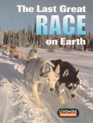 Livewire Investigates The Last Great Race on Earth by Henry Billings, Melissa Billings