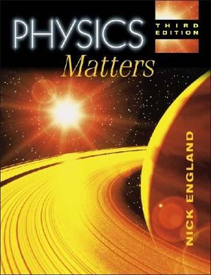 Physics Matters 3rd Edition by Nick England
