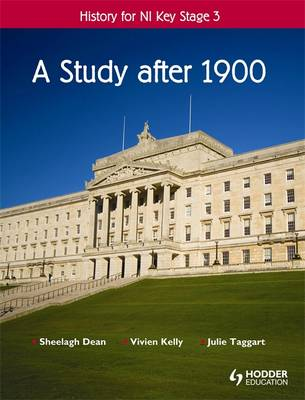 History for NI Key Stage 3: A Study after 1900 by Sheelagh Dean, Vivien Kelly, Julie Taggart