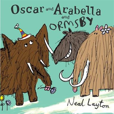 Oscar and Arabella: Oscar and Arabella and Ormsby by Neal Layton