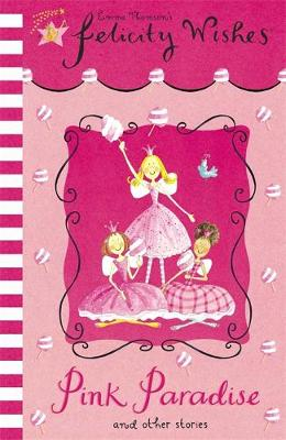 Felicity Wishes: Pink Paradise by Emma Thomson