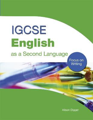 IGCSE English as a Second Language: Focus on Writing Focus on Writing by Alison Digger