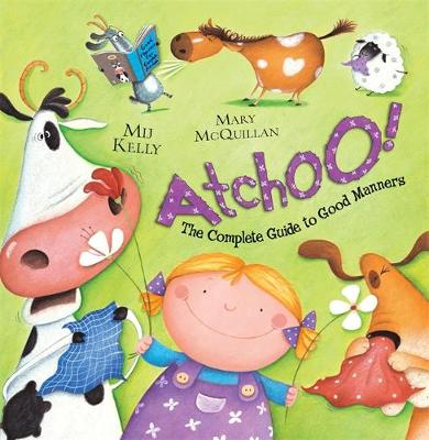ATCHOO: The Complete Guide to Good Manners by Mij Kelly