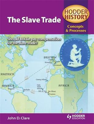 Hodder History Concepts and Processes: The Slave Trade by John Clare