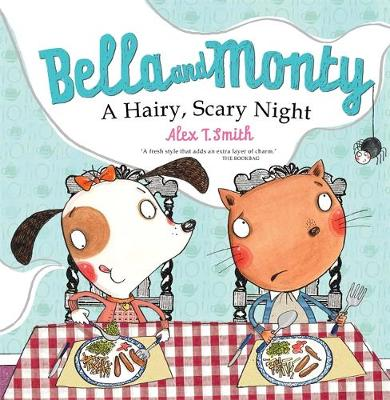 Bella and Monty: A Hairy Scary Night by Alex T Smith