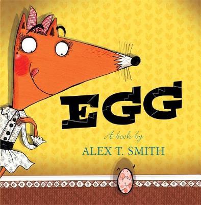 Egg by Alex T Smith