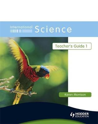 International Science Teacher's Guide 1 by Karen Morrison