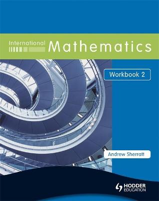 International Mathematics Workbook 2 by Andrew Sherratt