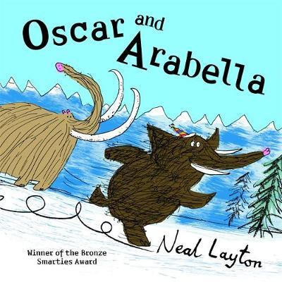 Oscar and Arabella: Oscar and Arabella by Neal Layton