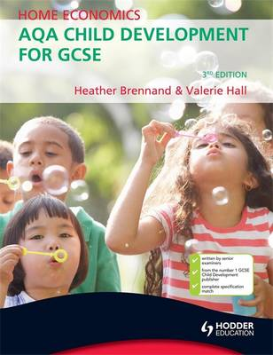 Home Economics: AQA Child Development for GCSE, 3rd Edition by Heather Brennand, Valerie Hall