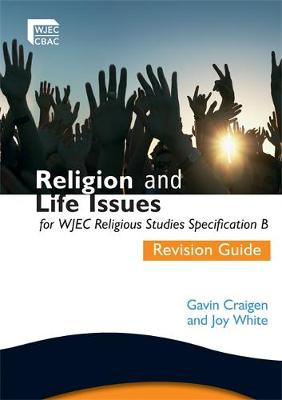 Religion and Life Issues Revision Guide for WJEC GCSE Religious Studies Specification B, Unit 1 by Gavin Craigen, Joy White