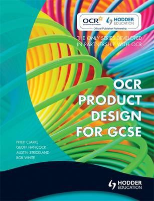 OCR Product Design for GCSE by Austin Strickland, Bob White, Philip Clarke, Geoff Hancock