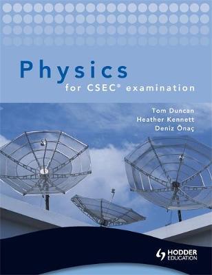 Physics for CSEC examination + CD by Heather Kennett, Tom Duncan