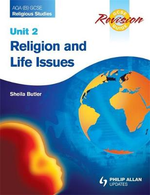 AQA (B) GCSE Religious Studies Revision Guide Unit 2: Religion and Life Issues by Sheila Butler