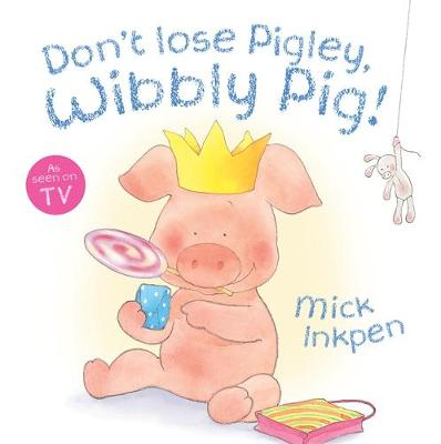 Wibbly Pig: Don't Lose Pigley, Wibbly Pig! Board Book by Mick Inkpen