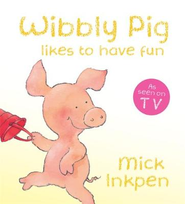 Wibbly Pig: Wibbly Pig Likes to Have Fun Board Book by Mick Inkpen