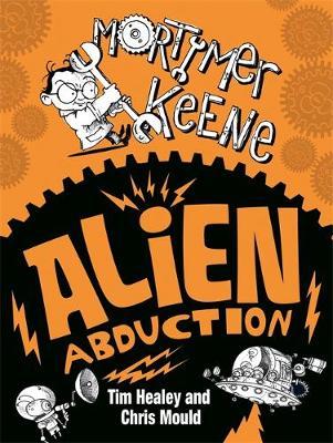 Mortimer Keene: Alien Abduction by Tim Healey