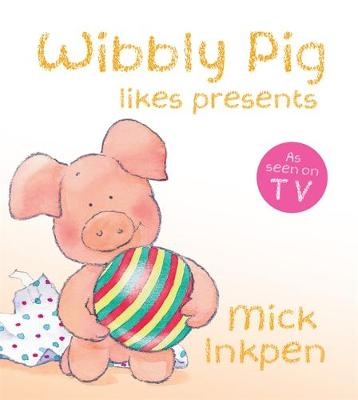 Wibbly Pig: Wibbly Pig Opens His Presents Board Book by Mick Inkpen