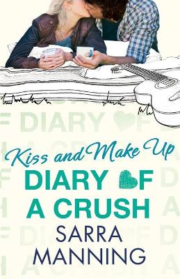 Diary of a Crush: Kiss and Make Up Number 2 in series by Sarra Manning