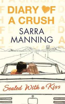 Diary of a Crush: Sealed With a Kiss Number 3 in series by Sarra Manning