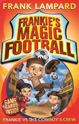 Frankie's Magic Football: Frankie vs The Cowboy's Crew Book 3 by Frank Lampard