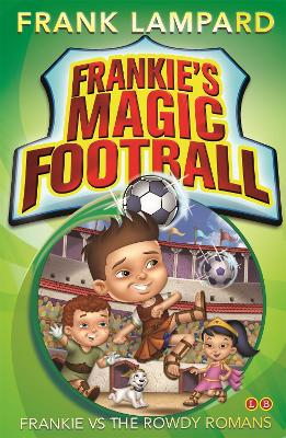 Frankie's Magic Football: Frankie vs The Rowdy Romans Book 2 by Frank Lampard