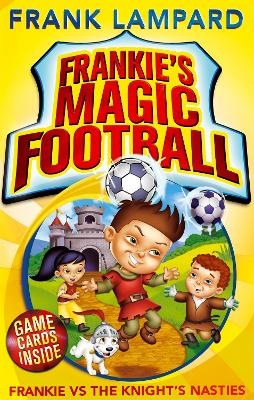 Frankie's Magic Football: Frankie vs The Knight's Nasties Book 5 by Frank Lampard