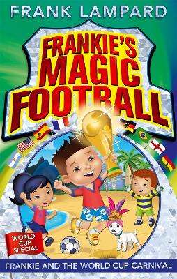 Frankie's Magic Football: Frankie and the World Cup Carnival Book 6 by Frank Lampard