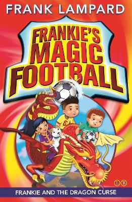 Frankie's Magic Football: Frankie and the Dragon Curse Book 7 by Frank Lampard