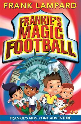 Frankie's Magic Football: Frankie's New York Adventure Book 9 by Frank Lampard