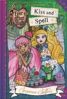 Ever After High: Kiss and Spell A School Story, Book 2 by Suzanne Selfors