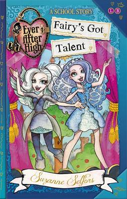 Ever After High: Fairy's Got Talent A School Story, Book 4 by Suzanne Selfors