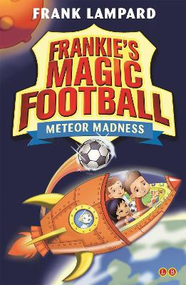Frankie's Magic Football: Meteor Madness Book 12 by Frank Lampard