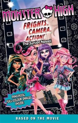 Monster High: Frights, Camera, Action! The Junior Novel 3 by Perdita Finn