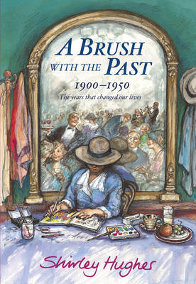 A Brush with the Past 1900-1950 by Shirley Hughes