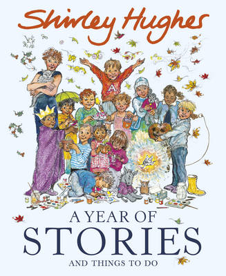 A Year of Stories: and Things to Do by Shirley Hughes